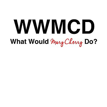 What Would Mary Cherry Do? by omondieu