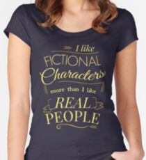 I like fictional characters more than real people Women's Fitted Scoop T-Shirt