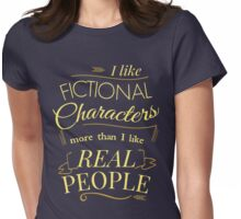 I like fictional characters more than real people Womens Fitted T-Shirt