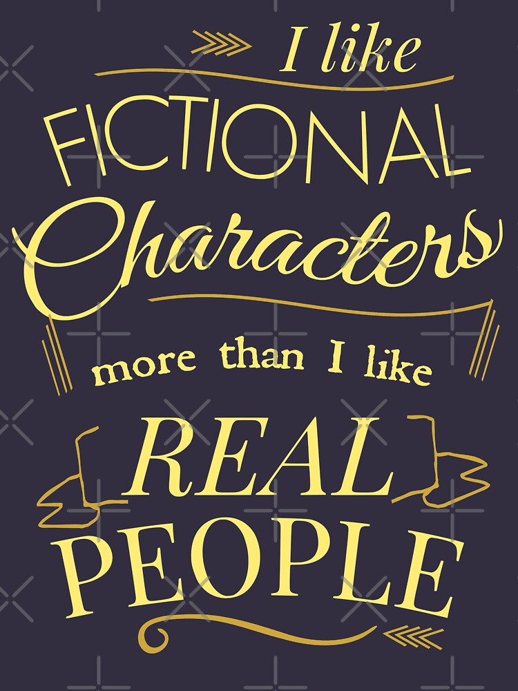 I like fictional characters more than real people by FandomizedRose