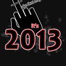 Take that mayans! It's 2013 by pinak