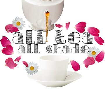 All Tea, All Shade by mik3hunt
