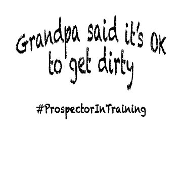 Grandpa said it's OK to get dirty #ProspectorInTraining by LisaRent