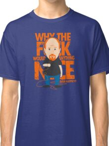 Why would anything nice ever happen? Classic T-Shirt
