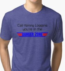 Call Kenny Loggins, You're in the DANGER ZONE Tri-blend T-Shirt