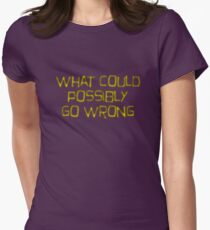 what could possibly go wrong Womens Fitted T-Shirt