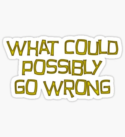 what could possibly go wrong Sticker