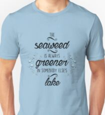 The Seaweed is Always Greener T-Shirt