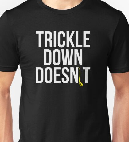 Trickle Down Doesn't Unisex T-Shirt