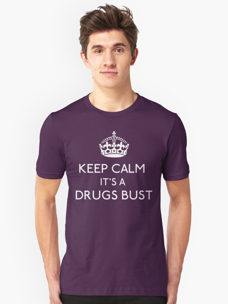 Keep Calm, It's A Drugs Bust by gloriouspurpose