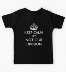 Keep Calm, it's Not Our Division Kids Clothes
