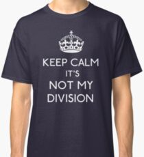 Keep Calm, it's Not My Division Classic T-Shirt