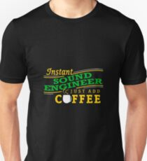 Instant Sound Engineer - Just Add Coffee T-Shirt