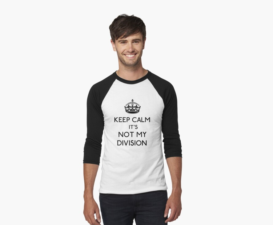 Keep Calm, it's Not My Division (Black)  by gloriouspurpose