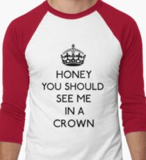 Honey, You Should See Me In A Crown (Black)  Men's Baseball ¾ T-Shirt