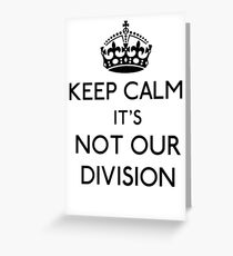 Keep Calm, it's Not Our Division (Black)  Greeting Card