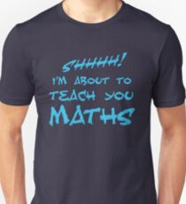 SHHH! I'm about to teach you Maths! Unisex T-Shirt