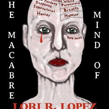 THE MACABRE MIND OF LORI R. LOPEZ by Lori-R-Lopez