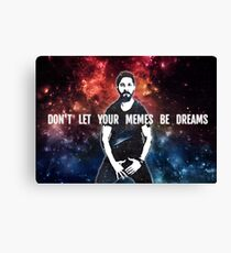 Don't Let Your Memes Be Dreams Canvas Print