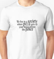 We live in a society where pizza gets to your house before the police. T-Shirt