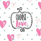 Choose Love by mindydidit