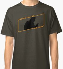 Never Tell Me The Odds! Classic T-Shirt