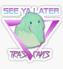 Later Trash Cans! Sticker