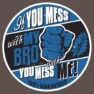 IF YOU MESS WITH MY BRO, YOU MESS WITH ME! by Heather Daniels