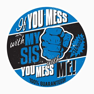 IF YOU MESS WITH MY SIS YOU MESS WITH ME by UrbanBratz