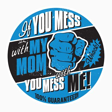 IF YOU MESS WITH MY MOM YOU MESS WITH ME by UrbanBratz