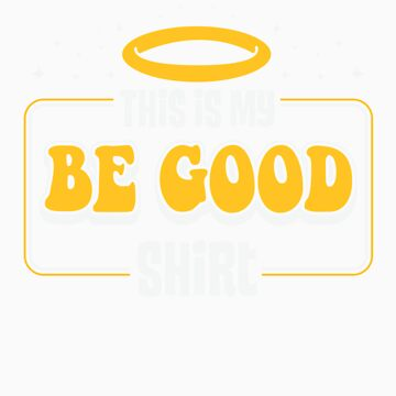"MY "" BE GOOD"" SHIRT by UrbanBratz"