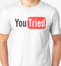 You Tried T-Shirt