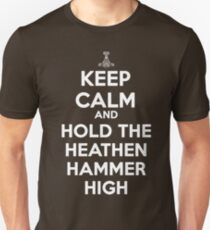 Keep Calm and Hold the Heathen Hammer High T-Shirt