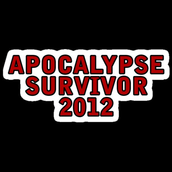 Apocalypse Survivor 2012  by Kingofgraphics