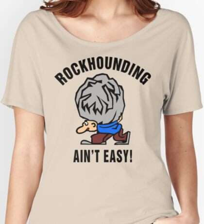 Rockhounding Ain't Easy Women's Relaxed Fit T-Shirt