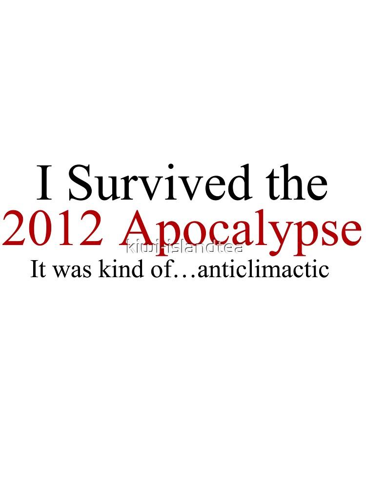 I Survived the 2012 Apocalypse- It was kind of anticlimactic by kiwi-islandtea