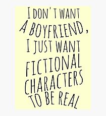 I don't want a boyfriend, I just want fictional characters to be real (black) Photographic Print
