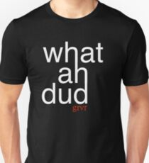 What Ah Dud? T-Shirt