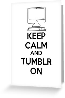 Keep calm and Tumblr on by netza