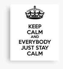 Keep calm and everybody just stay calm Canvas Print