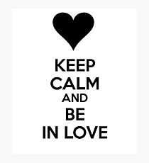 Keep calm and be in love Photographic Print