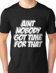 Aint Nobody Got Time For That  Unisex T-Shirt