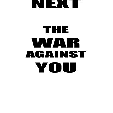 Whats Next? The War against You ! by Maurits