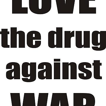 LOVE the drug against WAR by Maurits