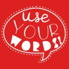 Use Your Words (White) by laurenschroer