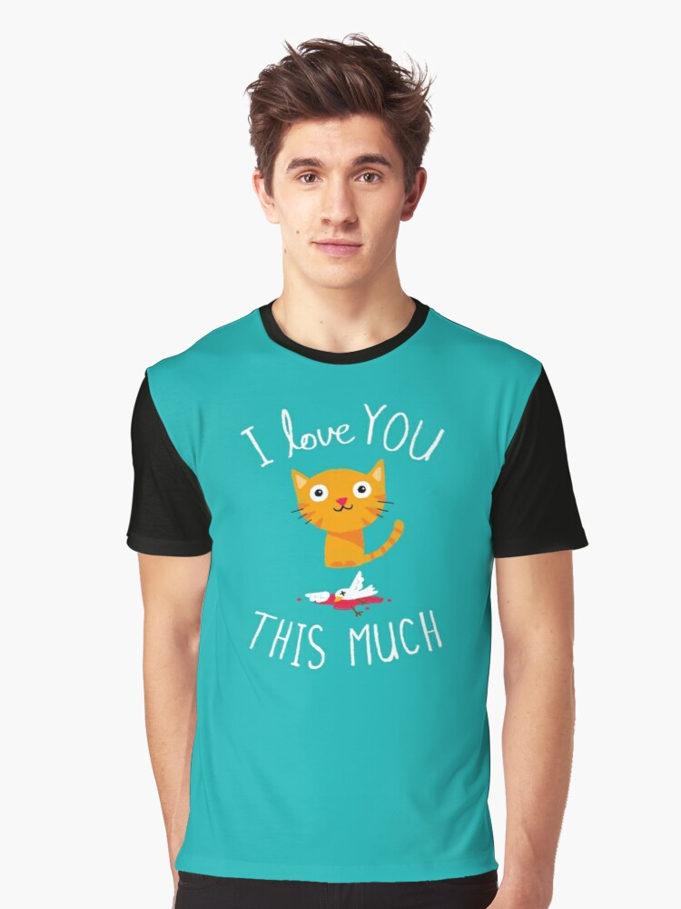 I Love You This Much Graphic T-Shirt Front