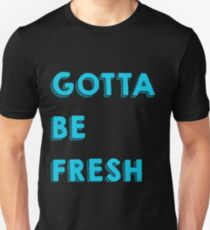 Gotta Be Fresh Unisex T-Shirt