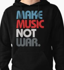 Make Music Not War (Prime) Pullover Hoodie