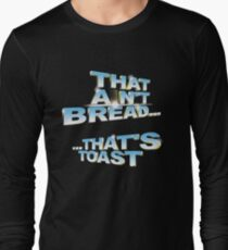 """That ain't bread... that's toast"" - a Pointless T-Shirt Long Sleeve T-Shirt"