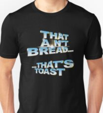 """That ain't bread... that's toast"" - a Pointless T-Shirt Unisex T-Shirt"